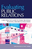 Evaluating Public Relations: A best practice guide to public relations planning, research & evaluation (0749443065) by Noble, Paul