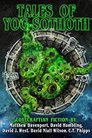 Tales of Yog-Sothoth by C. T. Phipps