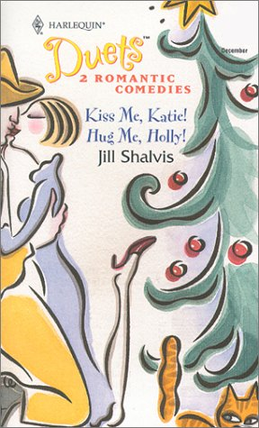 Duets #42 (Kiss Me,Katie!/Hug Me, Holly!) (Duets, 42), Jill Shalvis