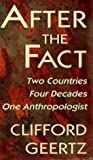 After the Fact: Two Countries, Four Decades, One Anthropologist (The Jerusalem-Harvard Lectures) Clifford Geertz