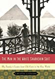 The Man in the White Sharkskin Suit: My Family's Exodus from Old Cairo to the New World Lucette Lagnado