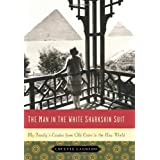 The Man In The White Sharkskin Suit: My Family's Exodus from Old Cairo to the New Worldby Lucette Lagnado