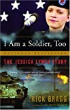 I Am a Soldier, Too: The Jessica Lynch Story (1400077478) by Bragg, Rick