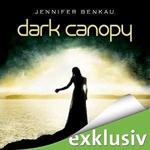 Dark Canopy (Dark Canopy 1) Hörbuch von Jennifer Benkau Gesprochen von: Ulrike Kapfer