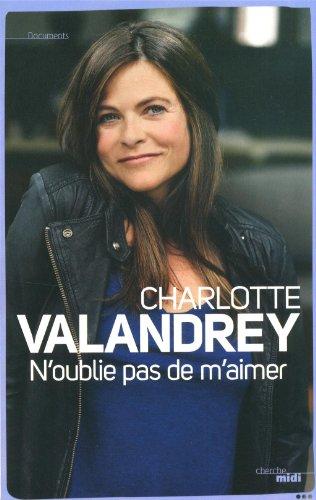 N'oublie pas de m'aimer de Charlotte Valandrey