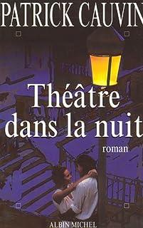 Théâtre dans la nuit: roman, Cauvin, Patrick