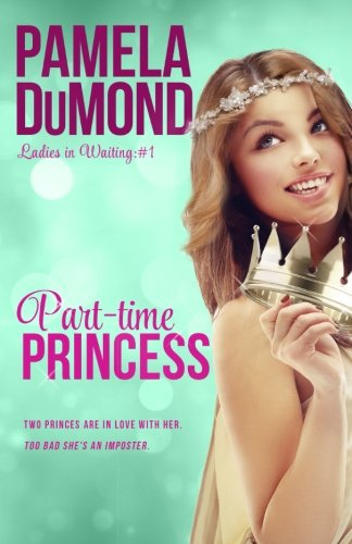 Part-Time Princess: Ladies-In-Waiting, #1 (Volume 1)