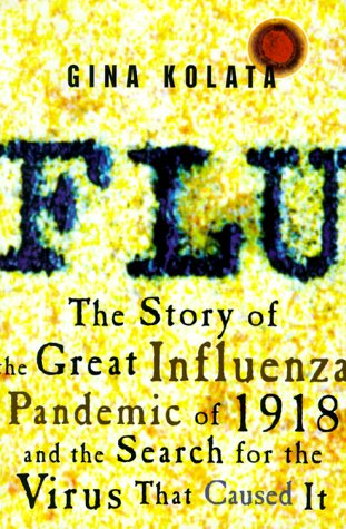 Flu: The Story of the Great Influenza Pandemic of 1918 and the Search for the Virus That Caused It, Gina Kolata