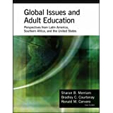 Global Issues and Adult Education: Perspectives from Latin America, Southern Africa and the United States (Jossey-Bass Higher and Adult Education)