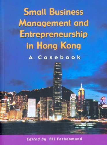Small Business Management And Entrepreneurship in Hong Kong A Casebook Ali Farh
