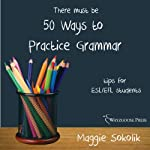 Fifty Ways to Practice Grammar: Tips for ESL/EFL Students | Maggie Sokolik