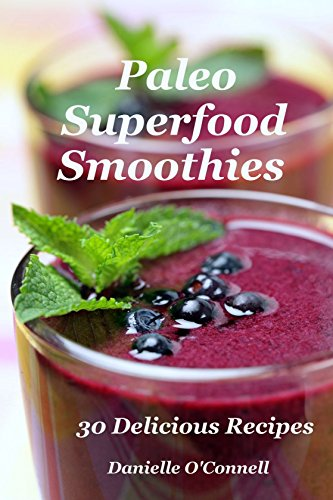 Paleo Superfood Smoothies: 30 Delicious Recipes by Danielle O'Connell