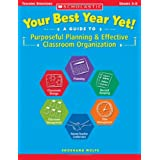Your Best Year Yet A Guide to Purposeful Planning and Effective Classroom Organization (Teaching Strategies)