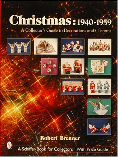 Christmas,1940-1959: A Collector's Guide to Decorations and Customs (Schiffer Book for Collectors)
