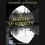 A Matter of Loyalty   Sandra Howard