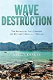 Wave of Destruction: The Stories of Four Families and History s Deadliest Tsunami
