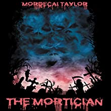 The Mortician | Livre audio Auteur(s) : Mordecai Taylor Narrateur(s) : Jared Capper
