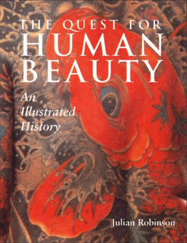 The Quest for Human Beauty: An Illustrated History, Julian Robinson