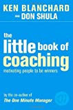 The Little Book of Coaching: Motivating People to be Winners (The One Minute Manager) (0007122209) by Blanchard, Kenneth H.
