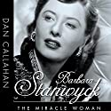 Barbara Stanwyck: The Miracle Woman: Hollywood Legends (       UNABRIDGED) by Dan Callahan Narrated by Colleen Patrick