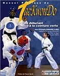 Manuel pratique du Tae-Kwon-Do. Du d�...