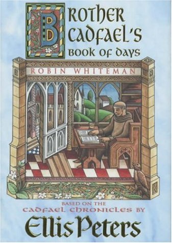 Brother Cadfael's Book of Days: The Material and Spiritual Wisdom of a Medieval Crusader-monk