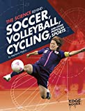 img - for The Science Behind Soccer, Volleyball, Cycling, and Other Popular Sports (Science of the Summer Olympics) book / textbook / text book