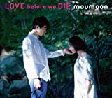 LOVE before we DIE (CD+DVD2枚組)