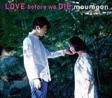 LOVE before we DIE (CD+DVD2枚組)