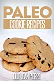 Paleo Cookie Recipes: Delicious Cookie Recipes For Celiac, Gluten Free, And Paleo Diets. (Simple Paleo Recipe Series)