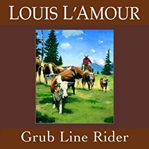 Grub Line Rider (Dramatized) | [Louis L'Amour]