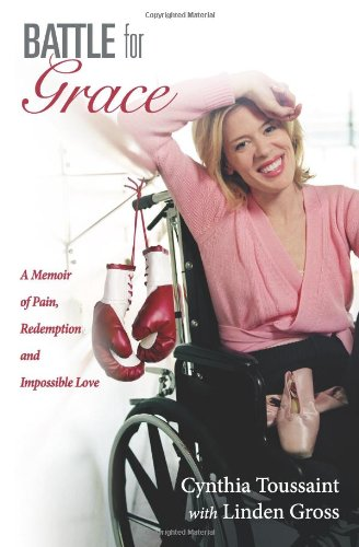Battle For Grace: A Memoir Of Pain, Redemption And Impossible Love