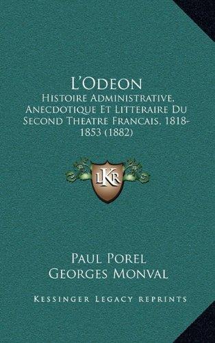 L'Odeon: Histoire Administrative, Anecdotique Et Litteraire Du Second Theatre Francais, 1818-1853 (1882)