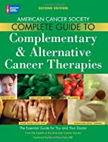 American Cancer Society Complete Guide to Complementary & Alternative Cancer Therapies