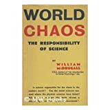 World chaos : the responsibility of science / by William McDougall