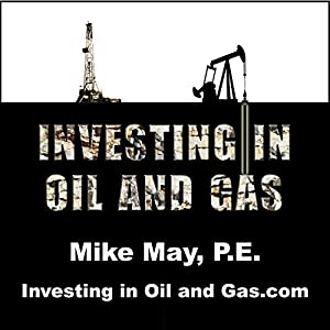 Investing in Oil and Gas | [Mike May P.E.]