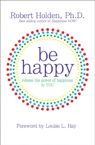 Be Happy!: Release the Power of Happiness in YOU PDF