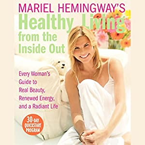 Mariel Hemingway's Healthy Living from the Inside Out Hörbuch