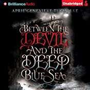 Between the Devil and the Deep Blue Sea | April Genevieve Tucholke