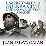Una historia de la Guerra Civil que no va a gustar a nadie [A Civil War Story That No One Will Like]   Juan Eslava Galán