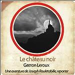 Le château noir (Les aventures de Rouletabille 4) | Gaston Leroux