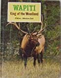 img - for Wapiti King of the Woodland a Nature-adventure Book Elk Photos and Story From Arizona Highways (F. E. Compton & Company) book / textbook / text book