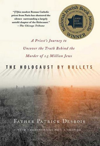 The Holocaust by Bullets: A Priest's Journey to Uncover...