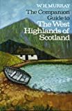 The Companion Guide to the West Highlands of Scotland: The Seaboard from Kintyre to Cape Wrath (Companion guides) W. H Murray