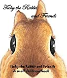 img - for Ticky the Rabbit and friends: Ticky the Rabbit book / textbook / text book