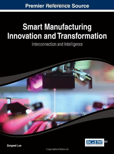 Smart Manufacturing Innovation And Transformation: Interconnection And Intelligence (Advances In Logistics, Operations, And Management Science)