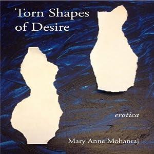 Torn Shapes of Desire: Internet Erotica | [Mary Anne Mohanraj]