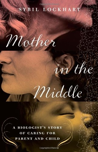 Mother in the Middle: A Biologist's Story of Caring for Parent and Child