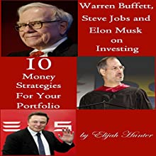 Warren Buffett, Steve Jobs, and Elon Musk on Investing: 10 Money Strategies for Your Portofolio (       UNABRIDGED) by Elijah Hunter Narrated by Trevor Clinger