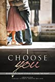 I Choose You: 38 Romantic Short Stories to Warm the Heart